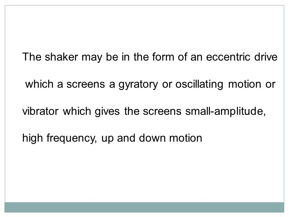The shaker may be in the form of an eccentric drive