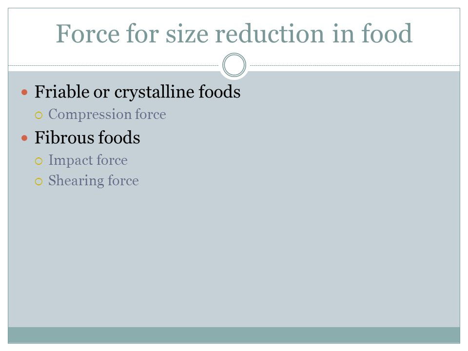 Force for size reduction in food