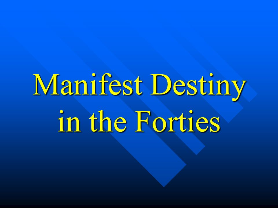 Manifest Destiny in the Forties