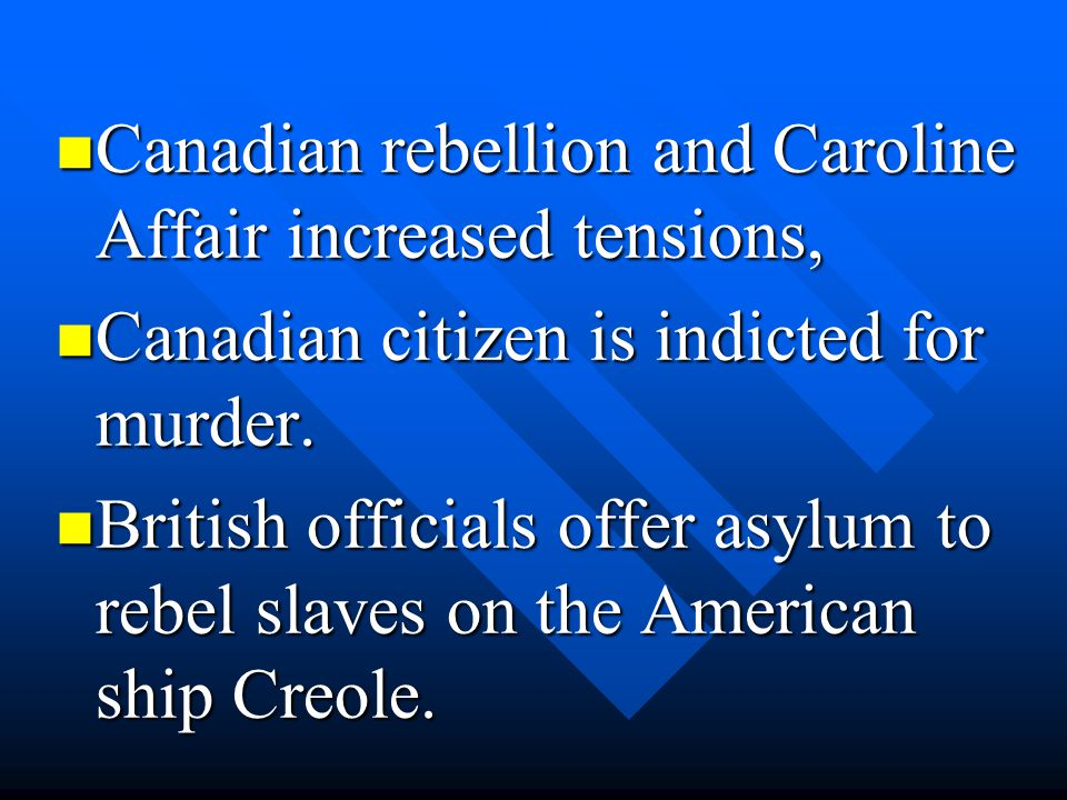 Canadian rebellion and Caroline Affair increased tensions,