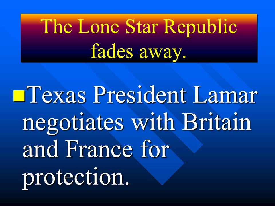 The Lone Star Republic fades away.