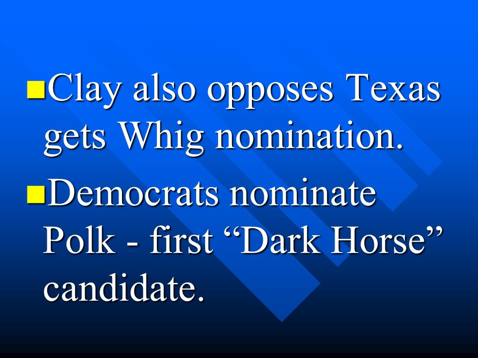 Clay also opposes Texas gets Whig nomination.