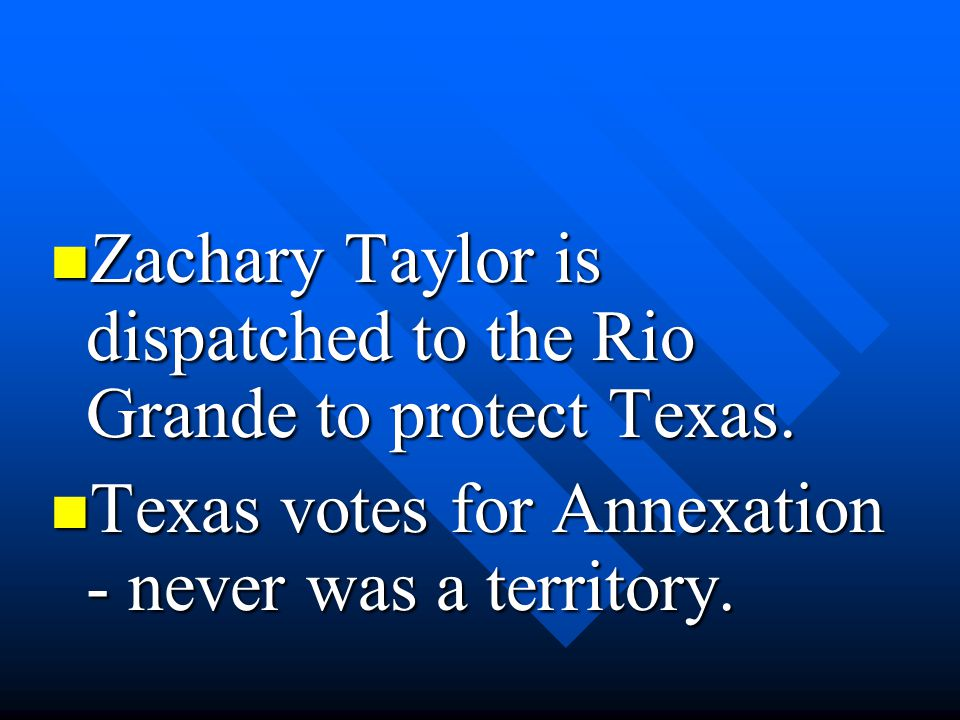Zachary Taylor is dispatched to the Rio Grande to protect Texas.