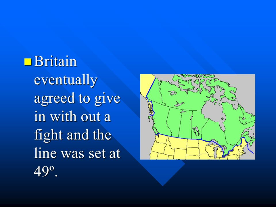 Britain eventually agreed to give in with out a fight and the line was set at 49º.