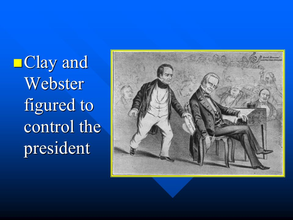 Clay and Webster figured to control the president
