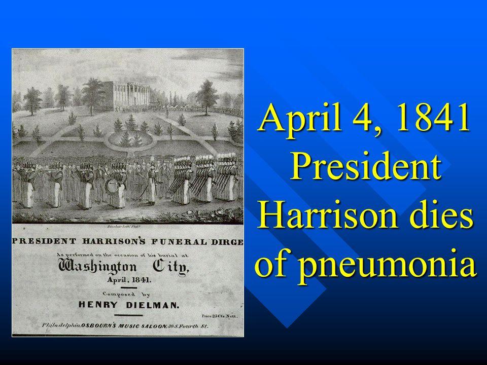 April 4, 1841 President Harrison dies of pneumonia