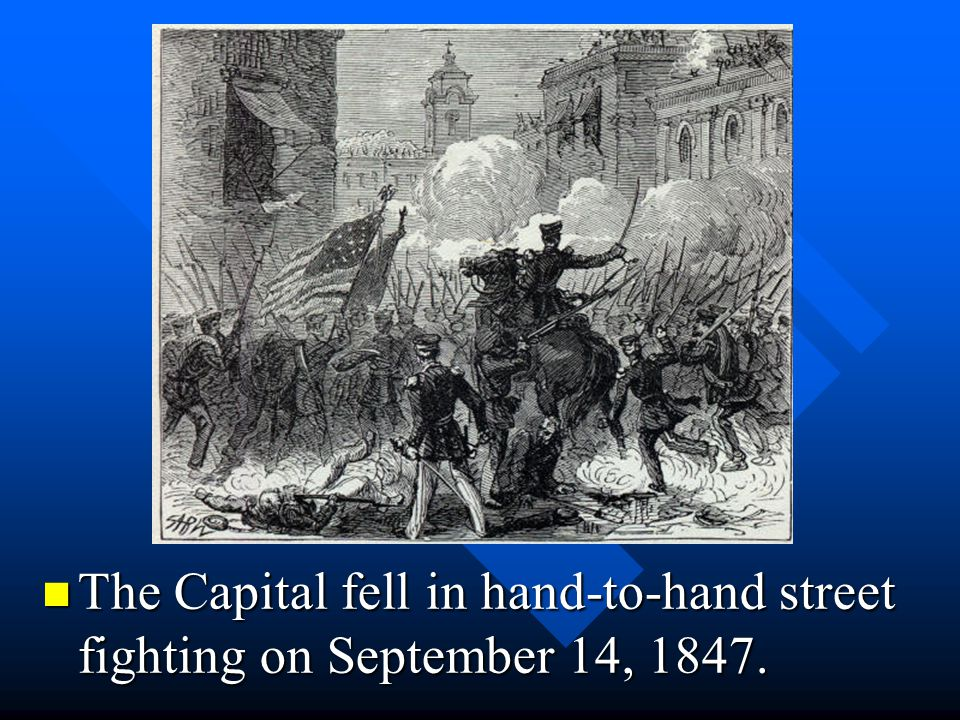 The Capital fell in hand-to-hand street fighting on September 14, 1847.