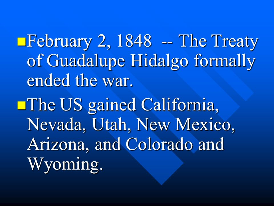 February 2, 1848 -- The Treaty of Guadalupe Hidalgo formally ended the war.