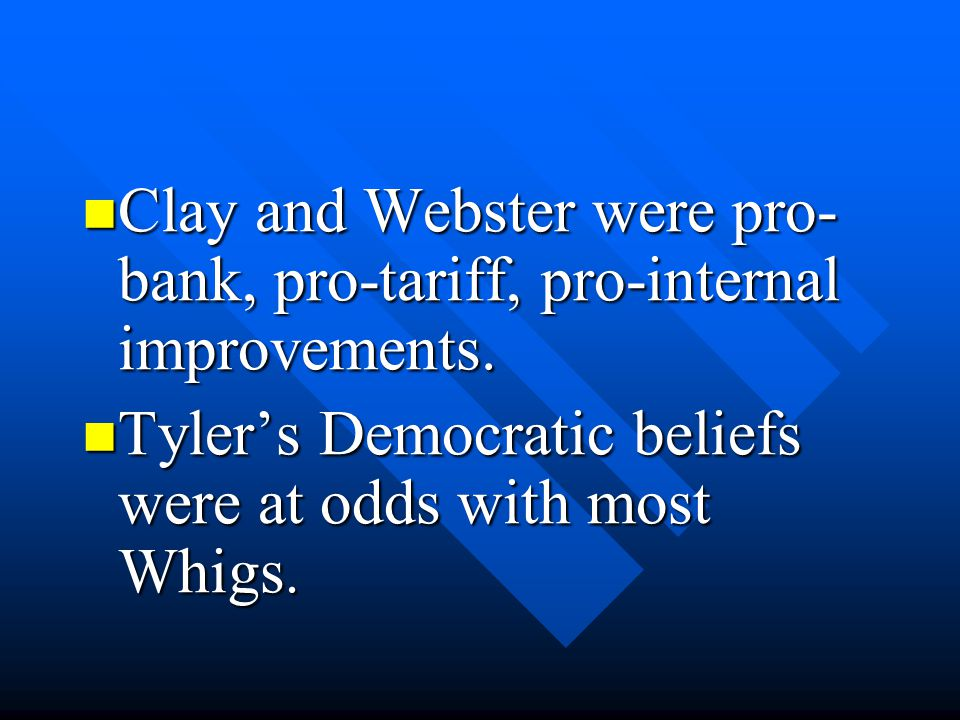 Clay and Webster were pro-bank, pro-tariff, pro-internal improvements.