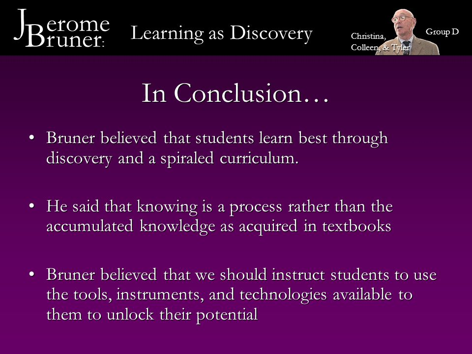 J erome Bruner: In Conclusion… Learning as Discovery