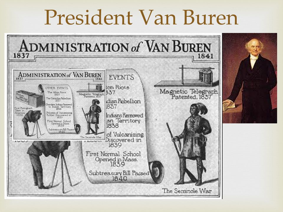 President Van Buren In the election of 1836 Martin Van Buren was chosen to be the next President.