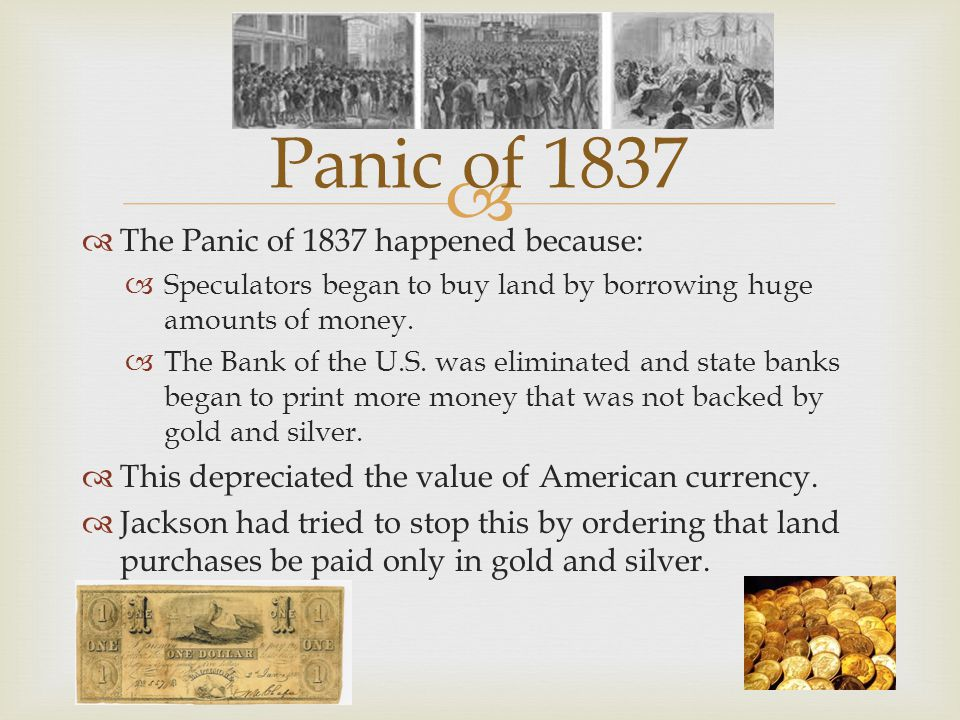 Panic of 1837 The Panic of 1837 happened because:
