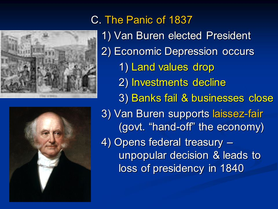 C. The Panic of 1837 1) Van Buren elected President. 2) Economic Depression occurs. 1) Land values drop.