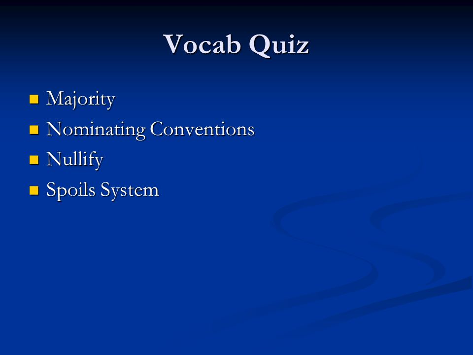 Vocab Quiz Majority Nominating Conventions Nullify Spoils System