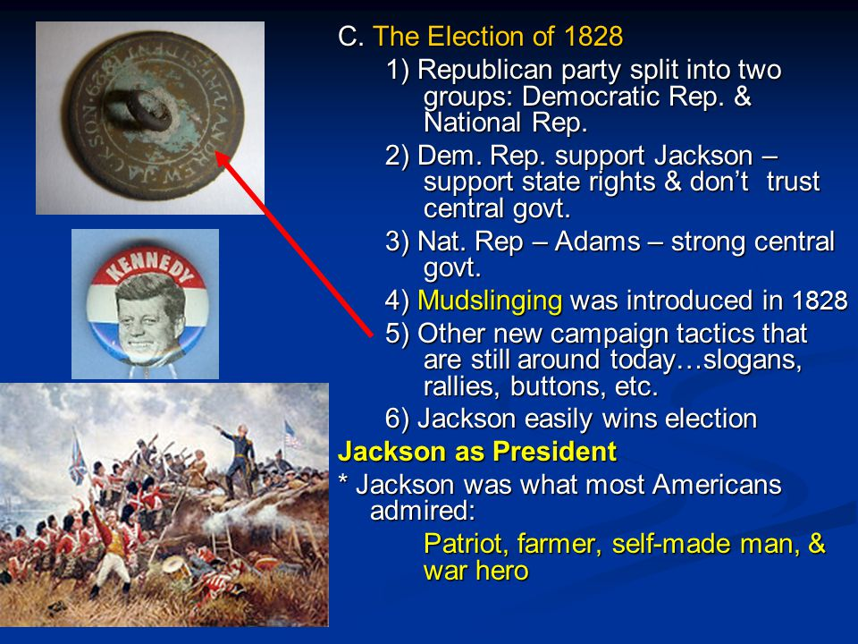 C. The Election of 1828 1) Republican party split into two groups: Democratic Rep. & National Rep.
