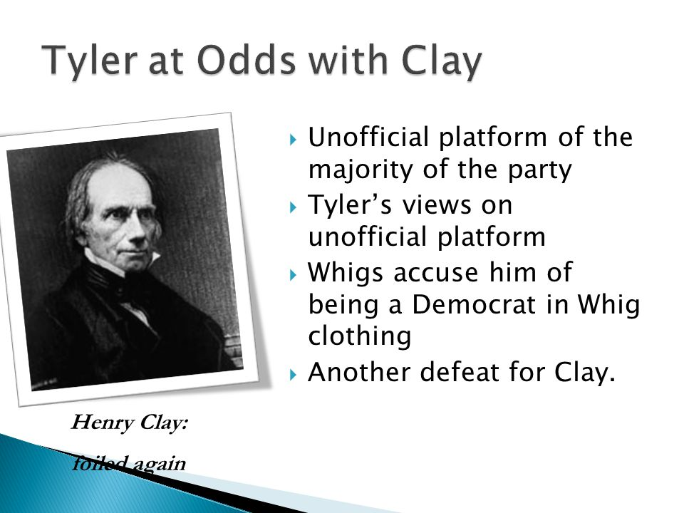 Tyler at Odds with Clay Unofficial platform of the majority of the party. Tyler's views on unofficial platform.