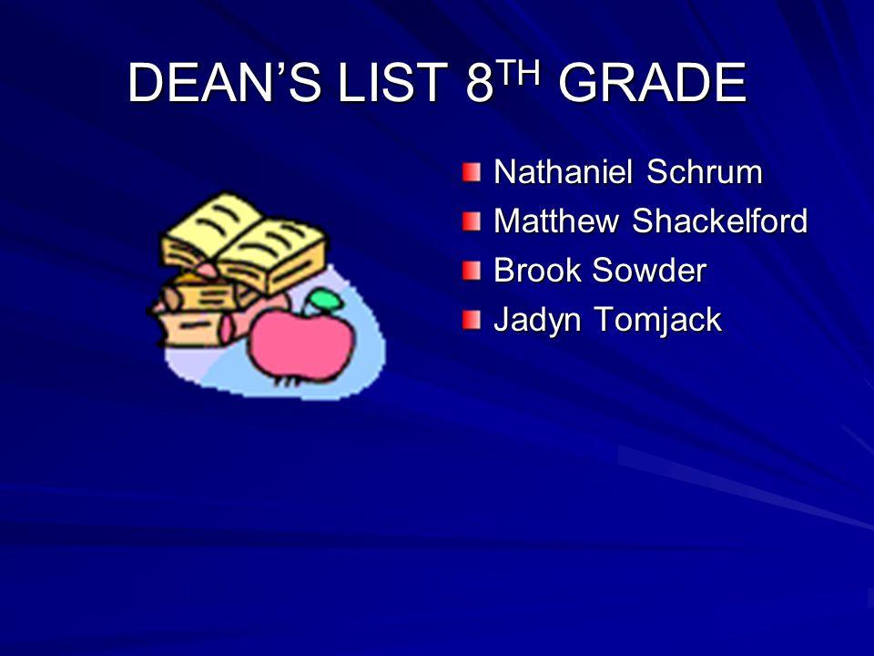 DEAN'S LIST 8TH GRADE Nathaniel Schrum Matthew Shackelford