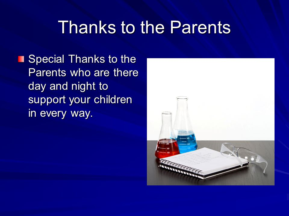 Thanks to the Parents Special Thanks to the Parents who are there day and night to support your children in every way.