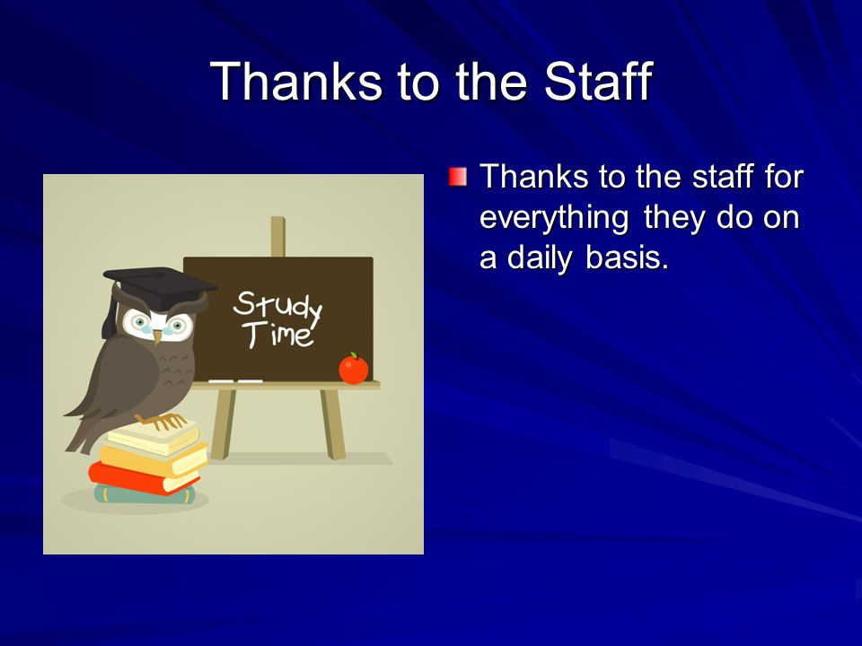 Thanks to the Staff Thanks to the staff for everything they do on a daily basis.