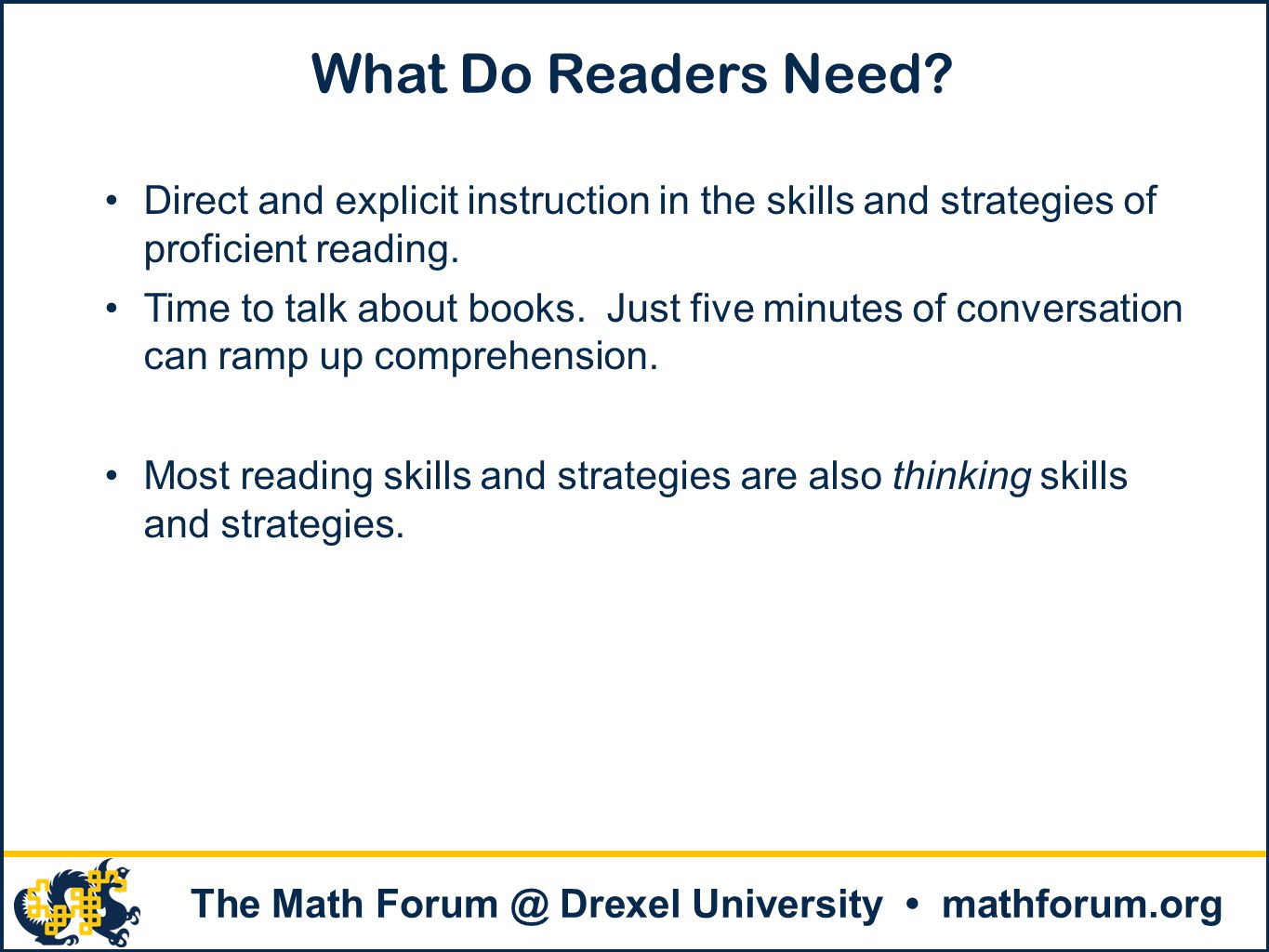 What Do Readers Need Direct and explicit instruction in the skills and strategies of proficient reading.