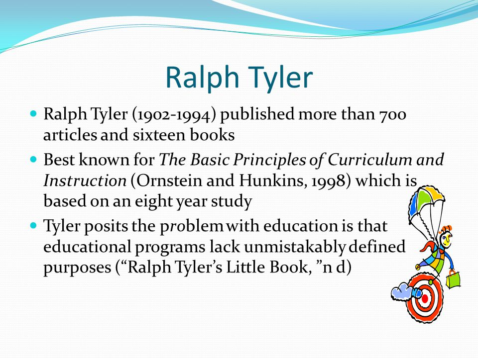 Ralph Tyler Ralph Tyler (1902-1994) published more than 700 articles and sixteen books.