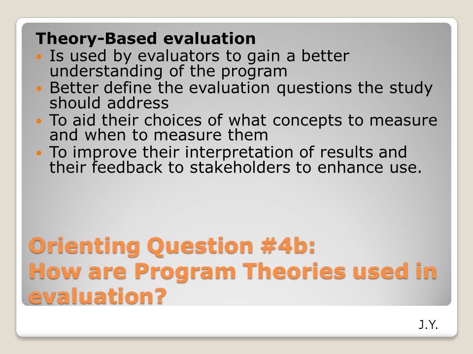 Orienting Question #4b: How are Program Theories used in evaluation