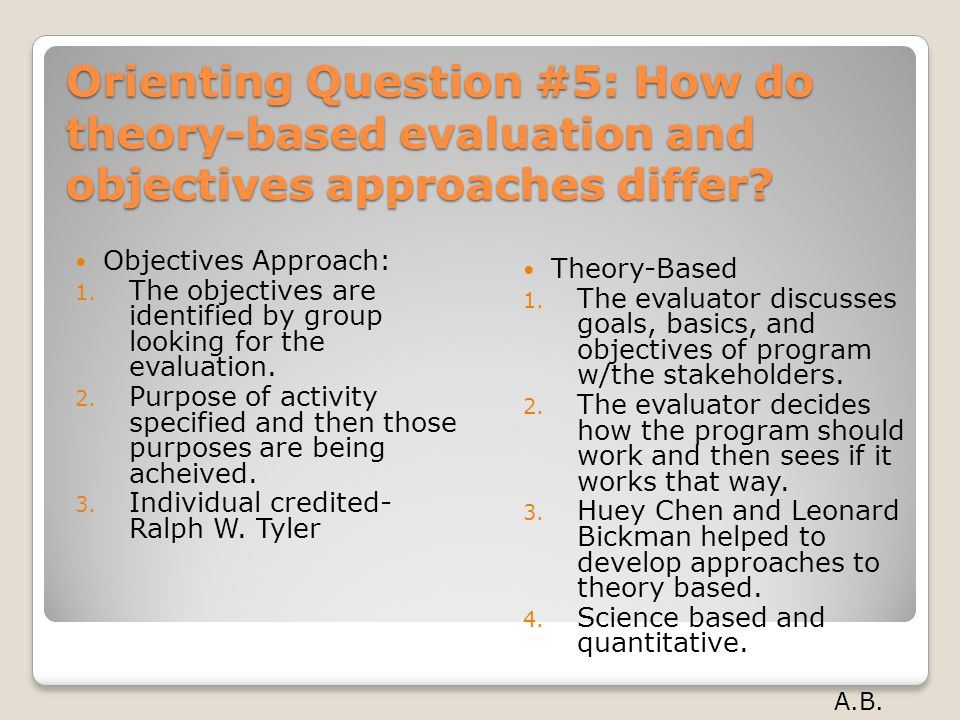 Orienting Question #5: How do theory-based evaluation and objectives approaches differ