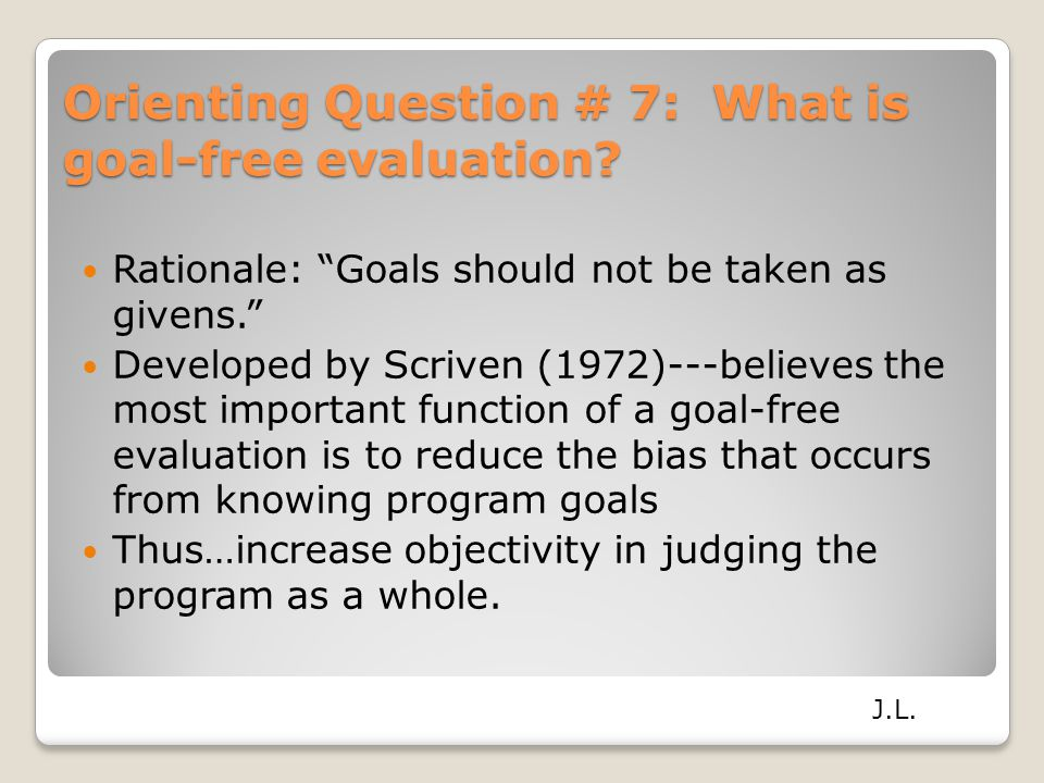 Orienting Question # 7: What is goal-free evaluation