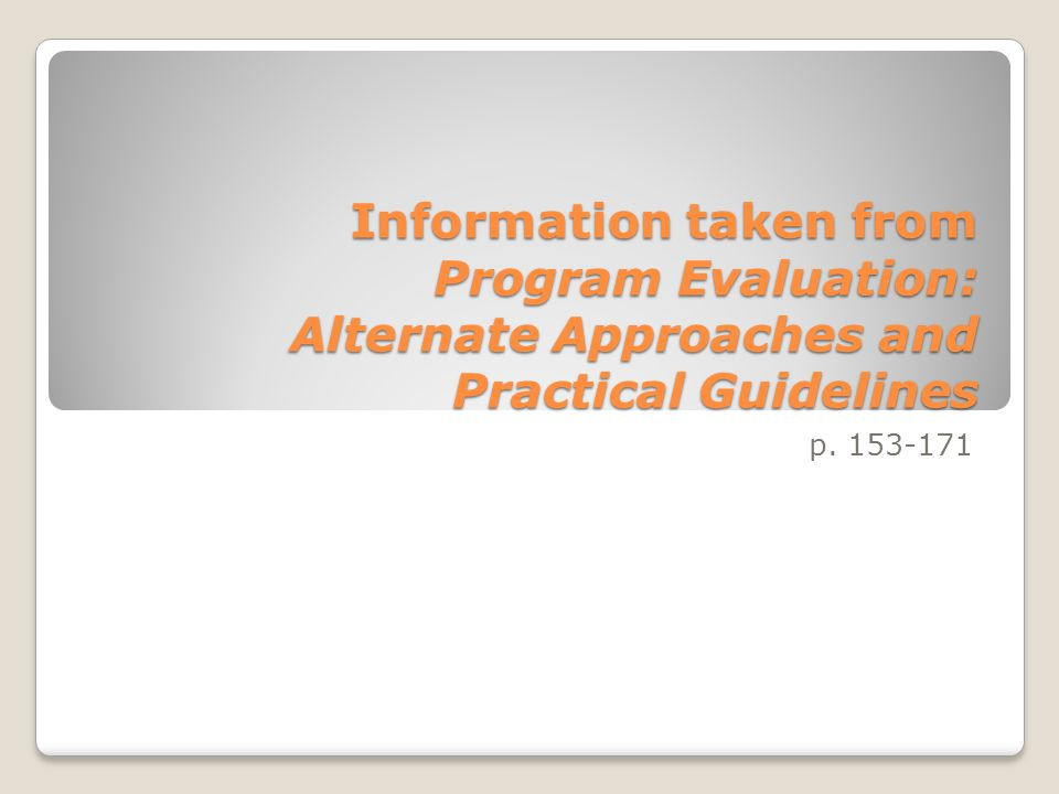 Information taken from Program Evaluation: Alternate Approaches and Practical Guidelines