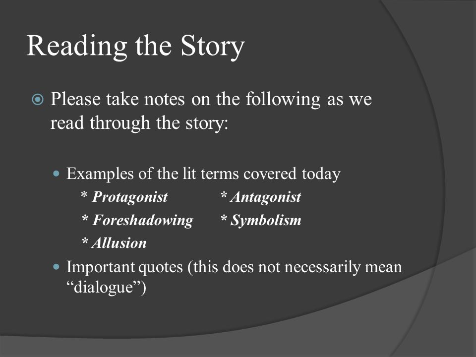 Reading the Story Please take notes on the following as we read through the story: Examples of the lit terms covered today.