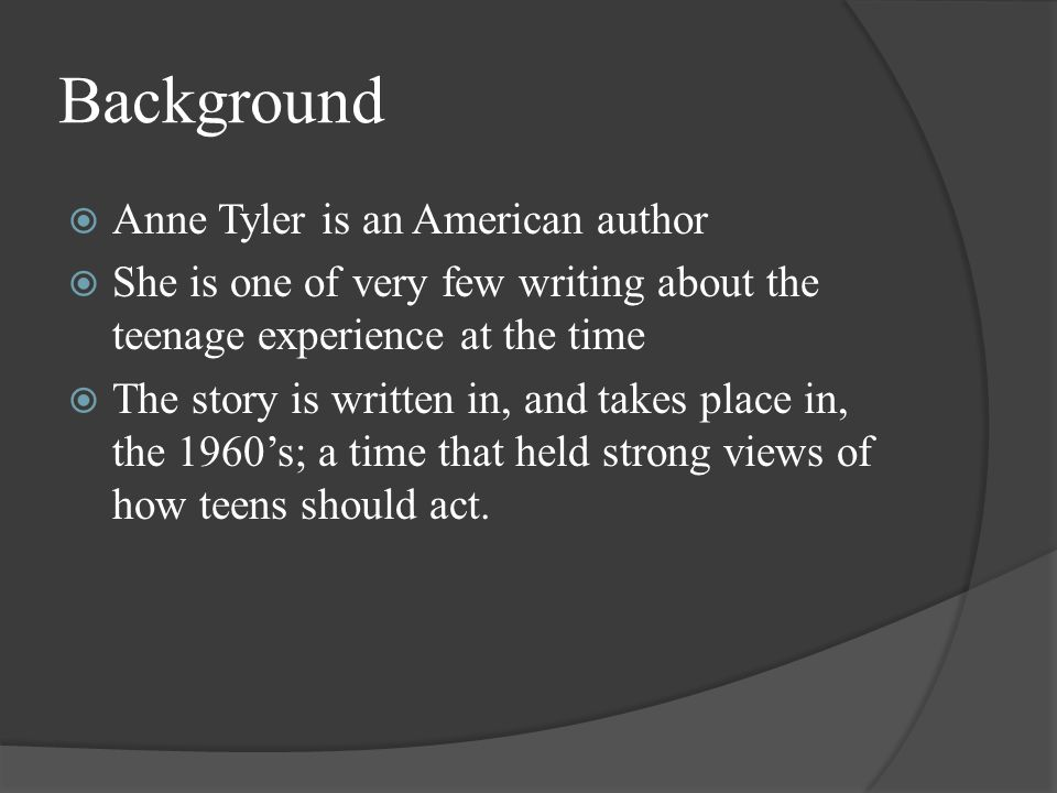 Background Anne Tyler is an American author