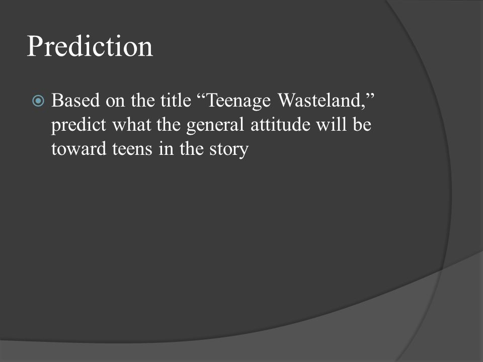Prediction Based on the title Teenage Wasteland, predict what the general attitude will be toward teens in the story.