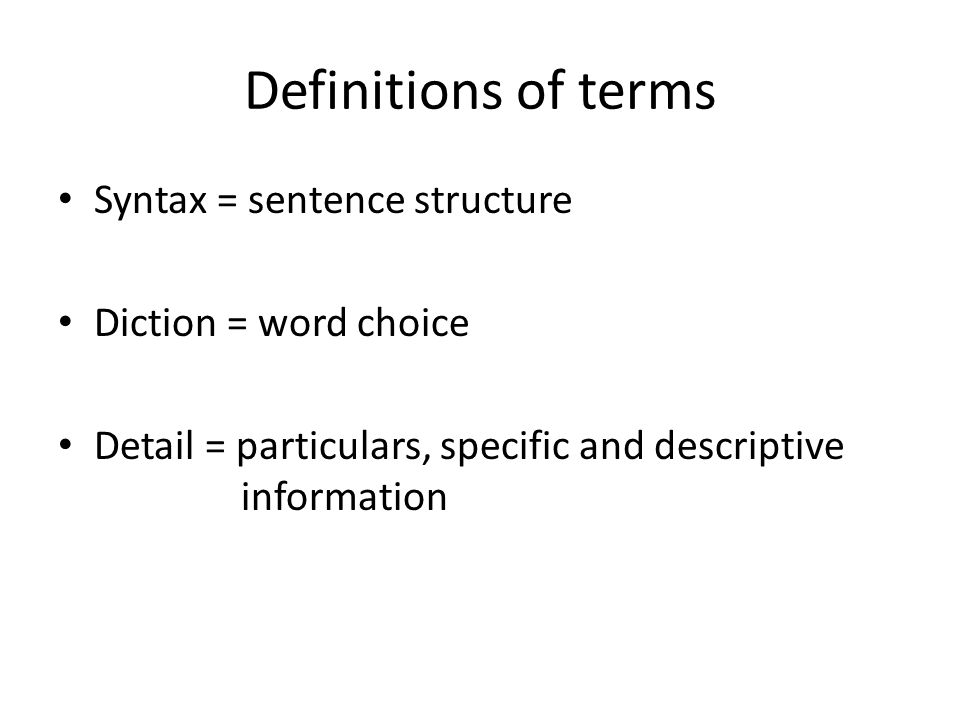 Definitions of terms Syntax = sentence structure Diction = word choice