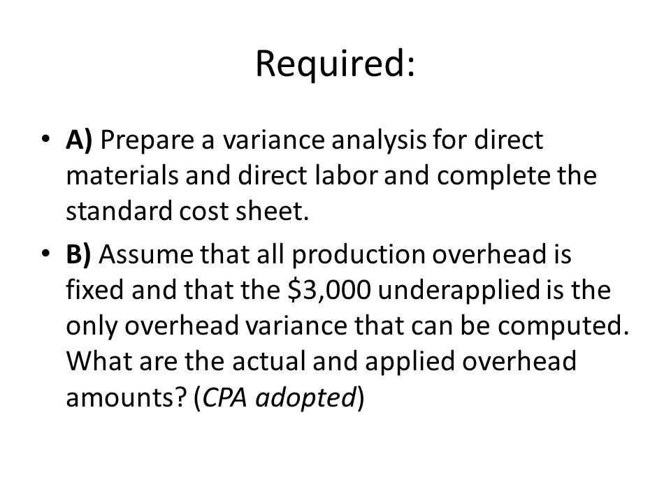 Required: A) Prepare a variance analysis for direct materials and direct labor and complete the standard cost sheet.