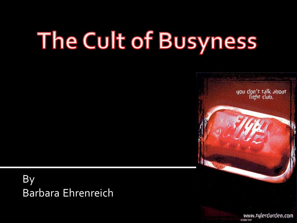 The Cult of Busyness By Barbara Ehrenreich