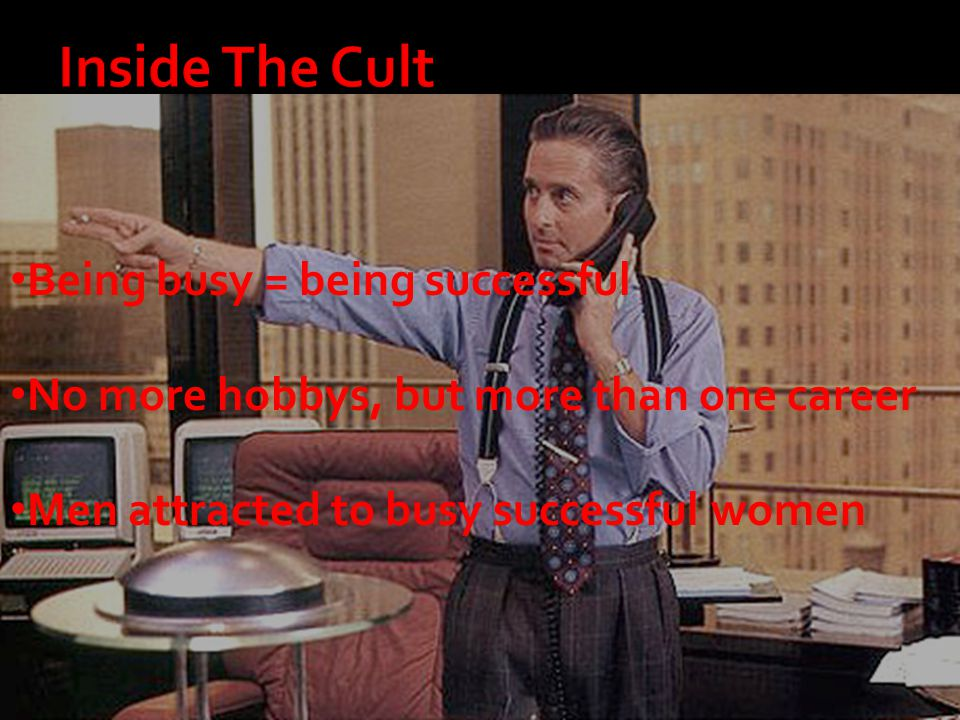 Inside The Cult Being busy = being successful