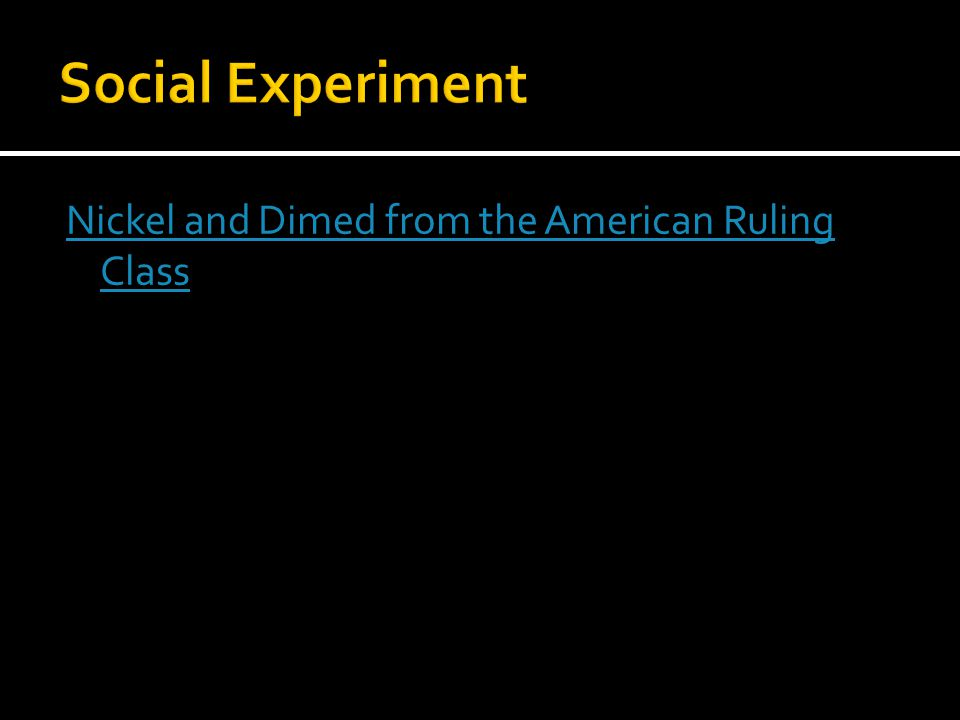 Social Experiment Nickel and Dimed from the American Ruling Class