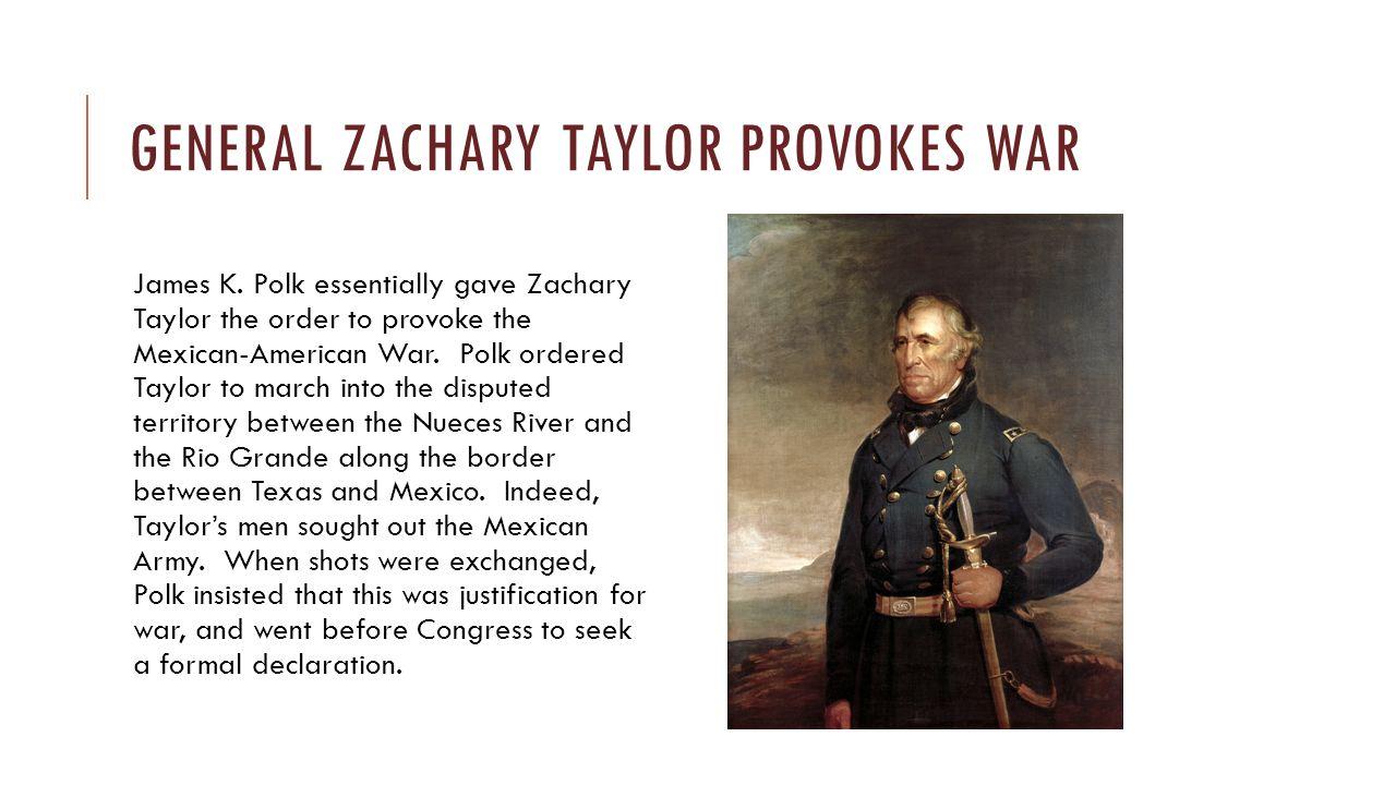 General zachary taylor provokes war
