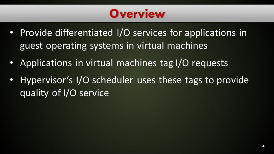 Overview Provide differentiated I/O services for applications in guest operating systems in virtual machines.