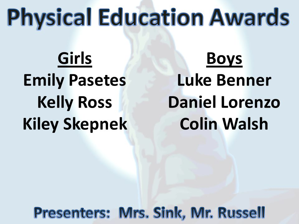Physical Education Awards Presenters: Mrs. Sink, Mr. Russell
