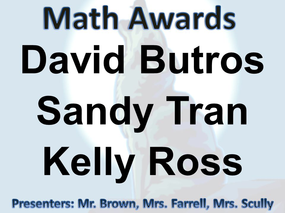 Presenters: Mr. Brown, Mrs. Farrell, Mrs. Scully