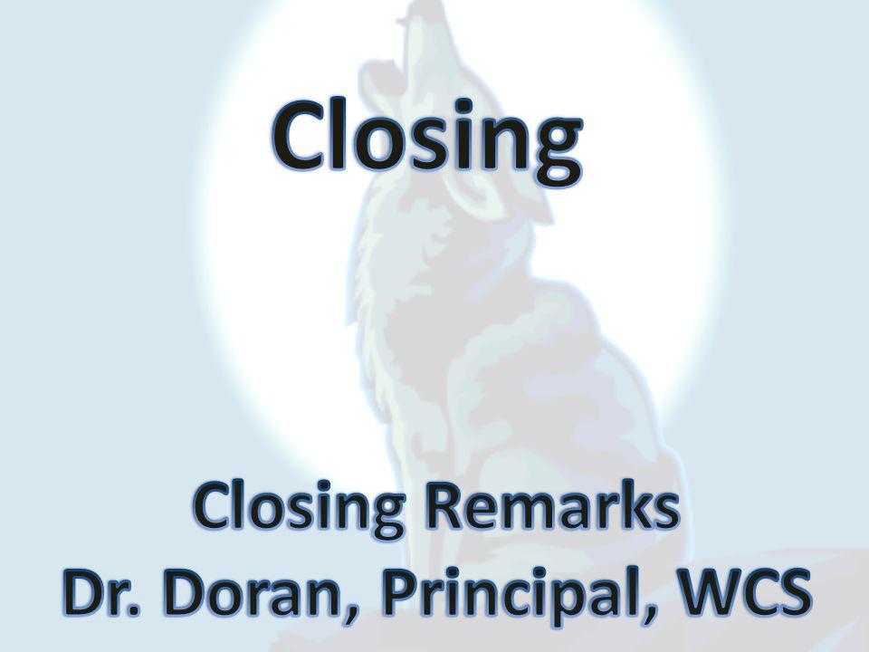 Closing Closing Remarks Dr. Doran, Principal, WCS