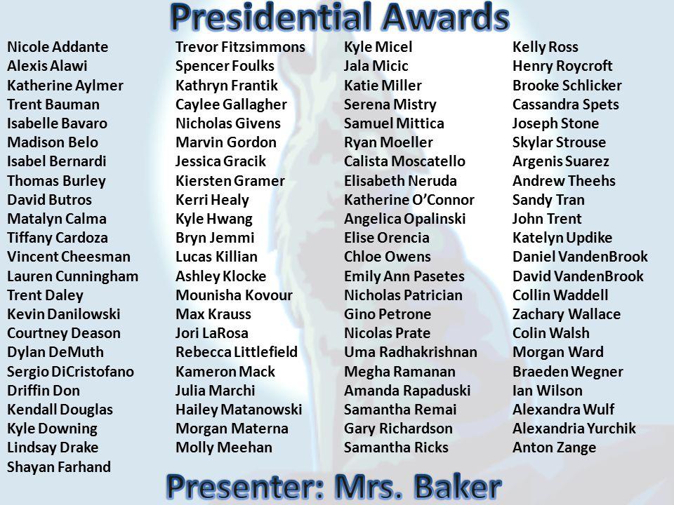 Presidential Awards Presenter: Mrs. Baker Nicole Addante Alexis Alawi
