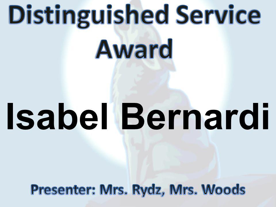 Distinguished Service Presenter: Mrs. Rydz, Mrs. Woods