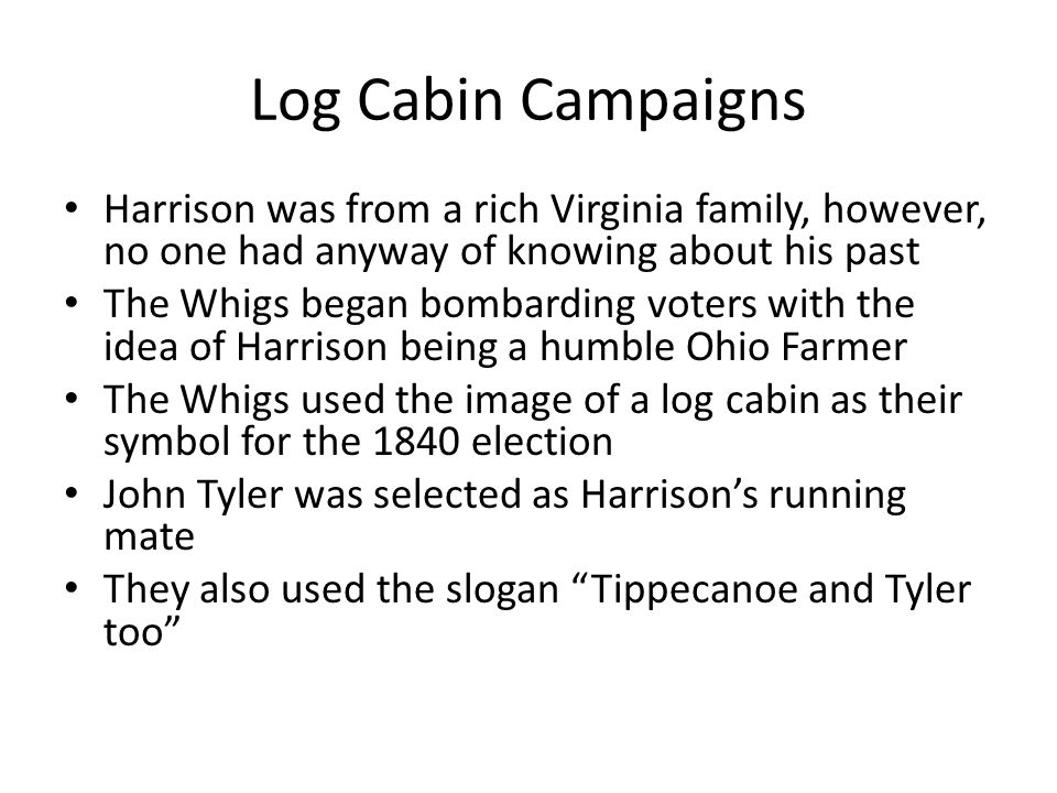 Log Cabin Campaigns Harrison was from a rich Virginia family, however, no one had anyway of knowing about his past.