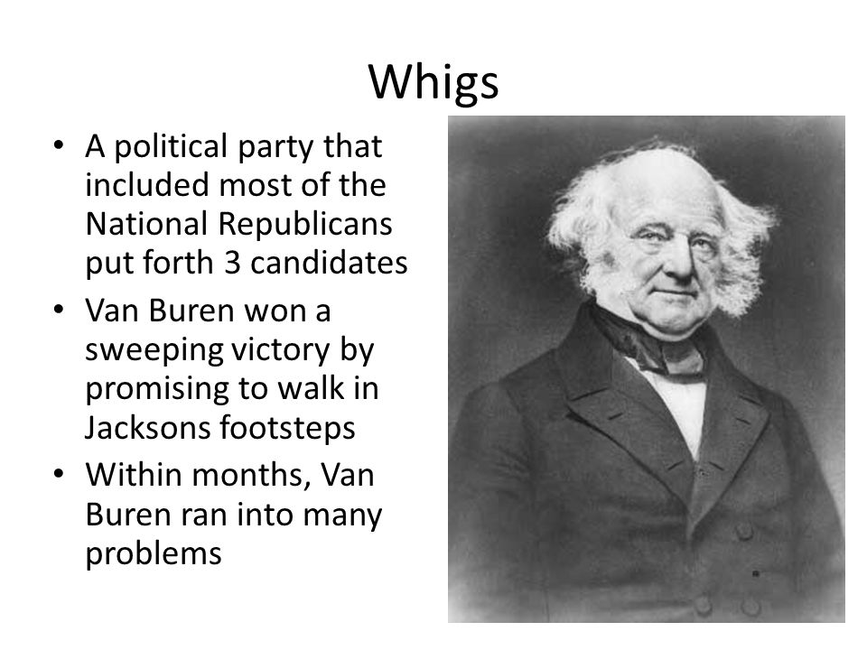 Whigs A political party that included most of the National Republicans put forth 3 candidates.