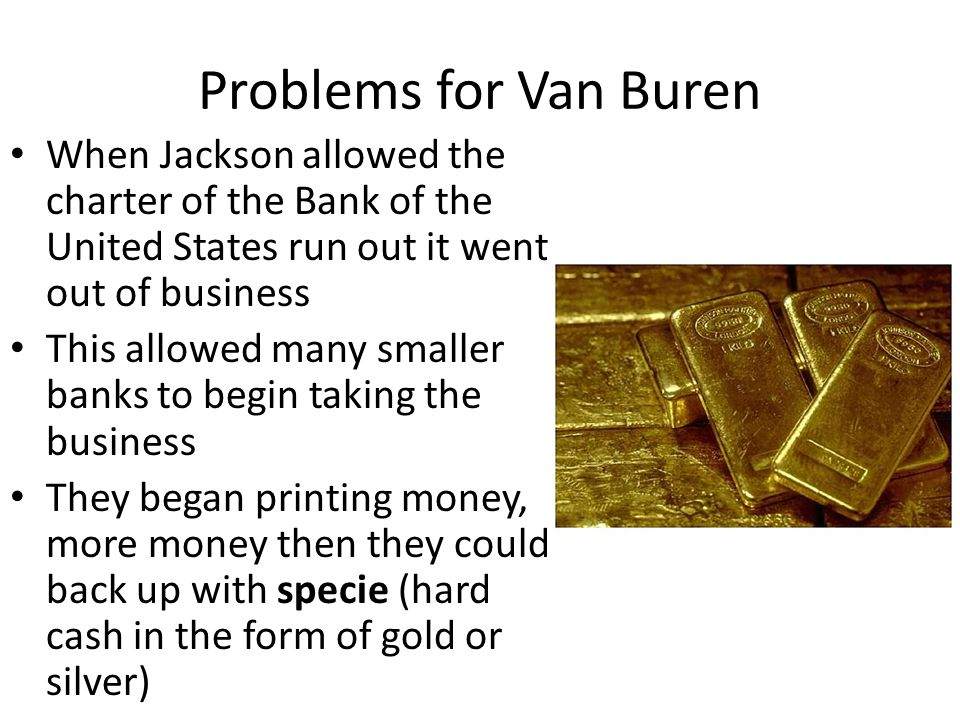 Problems for Van Buren When Jackson allowed the charter of the Bank of the United States run out it went out of business.