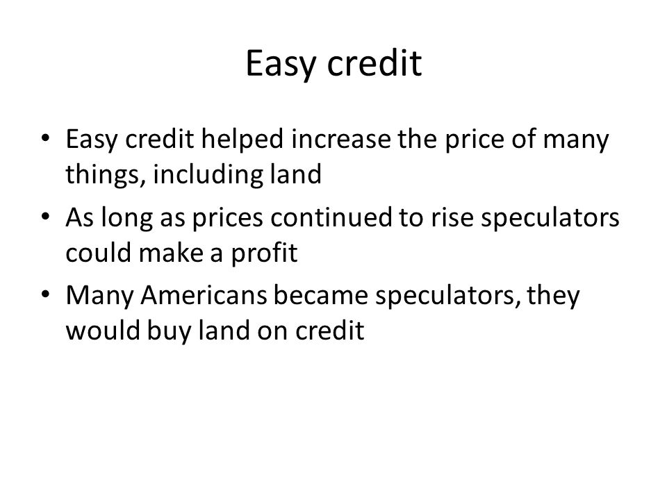 Easy credit Easy credit helped increase the price of many things, including land.