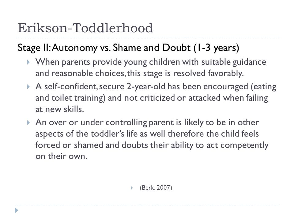 Erikson-Toddlerhood Stage II: Autonomy vs. Shame and Doubt (1-3 years)