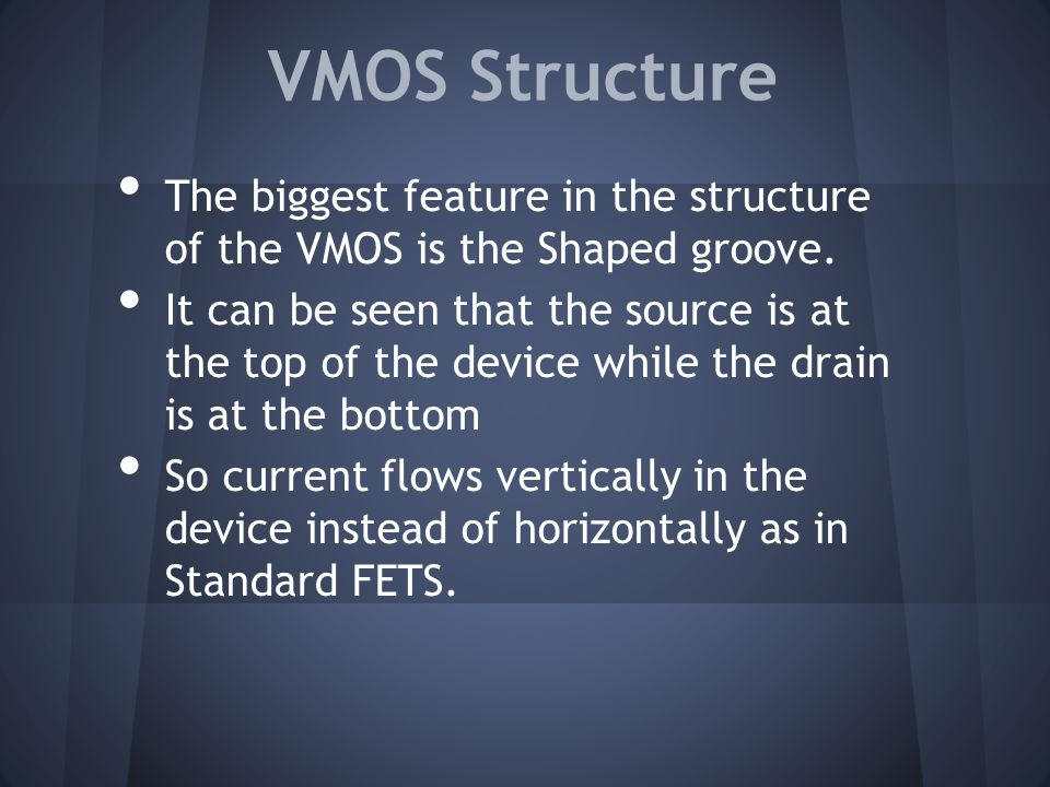 VMOS Structure The biggest feature in the structure of the VMOS is the Shaped groove.